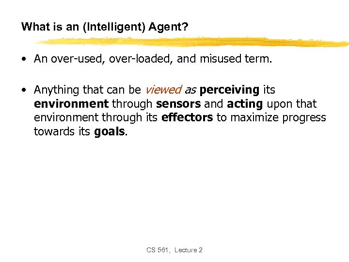 What is an (Intelligent) Agent? • An over-used, over-loaded, and misused term. • Anything