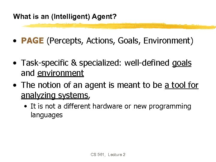 What is an (Intelligent) Agent? • PAGE (Percepts, Actions, Goals, Environment) • Task-specific &