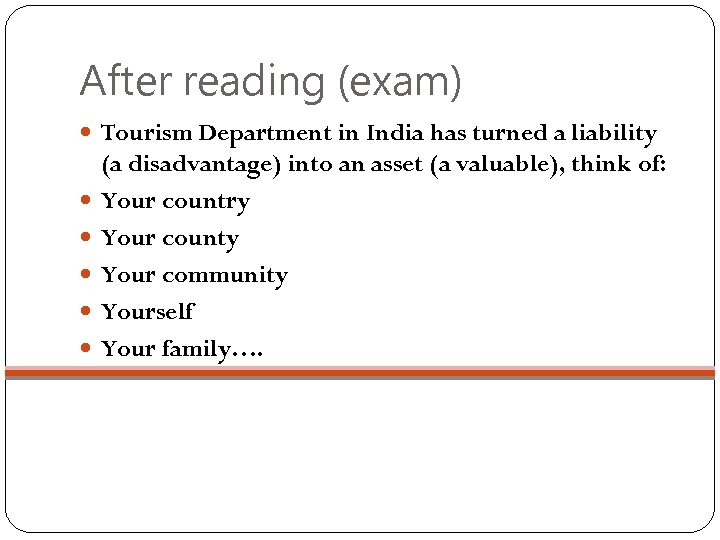 After reading (exam) Tourism Department in India has turned a liability (a disadvantage) into