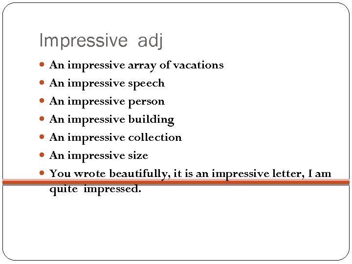Impressive adj An impressive array of vacations An impressive speech An impressive person An
