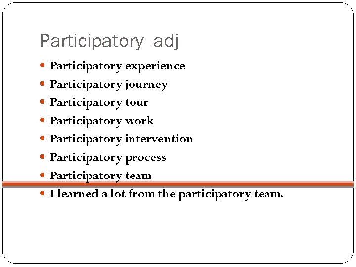 Participatory adj Participatory experience Participatory journey Participatory tour Participatory work Participatory intervention Participatory process