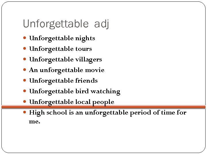 Unforgettable adj Unforgettable nights Unforgettable tours Unforgettable villagers An unforgettable movie Unforgettable friends Unforgettable