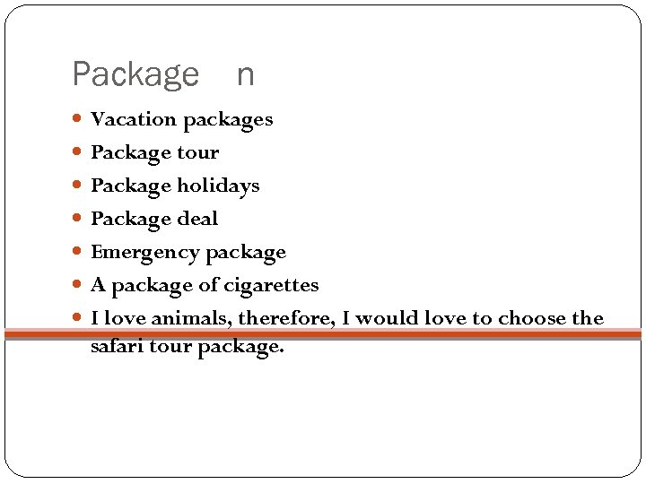 Package n Vacation packages Package tour Package holidays Package deal Emergency package A package