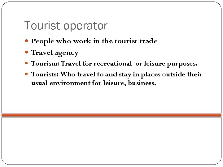 Tourist operator People who work in the tourist trade Travel agency Tourism: Travel for