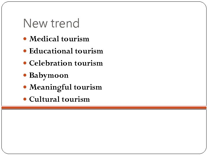New trend Medical tourism Educational tourism Celebration tourism Babymoon Meaningful tourism Cultural tourism