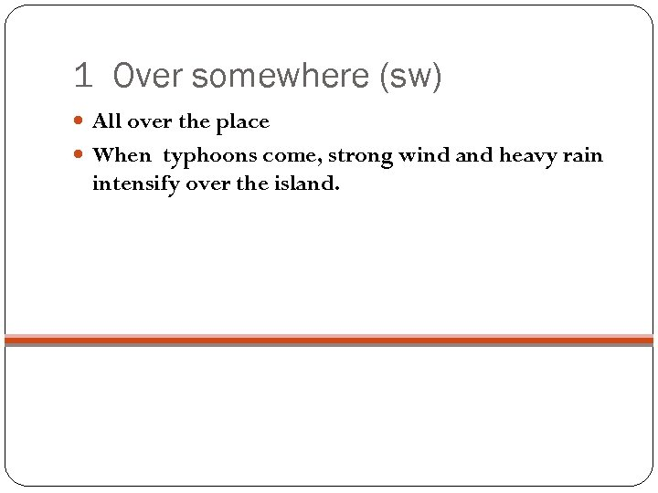 1 Over somewhere (sw) All over the place When typhoons come, strong wind and