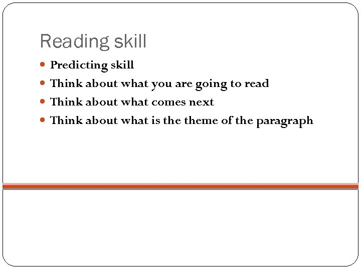 Reading skill Predicting skill Think about what you are going to read Think about