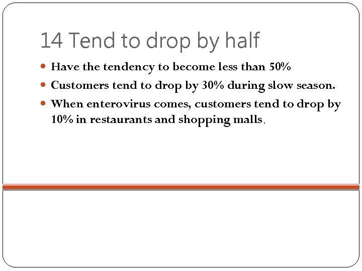 14 Tend to drop by half Have the tendency to become less than 50%