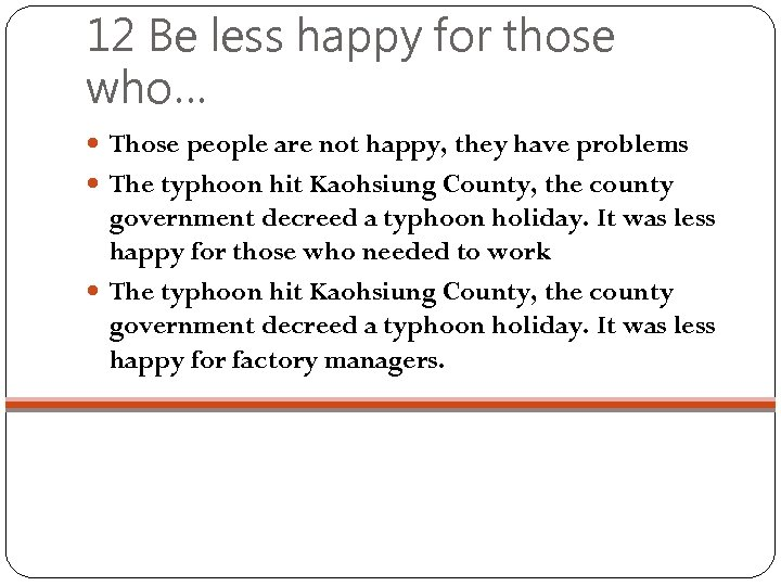 12 Be less happy for those who… Those people are not happy, they have