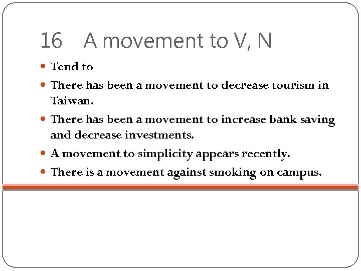 16 A movement to V, N Tend to There has been a movement to