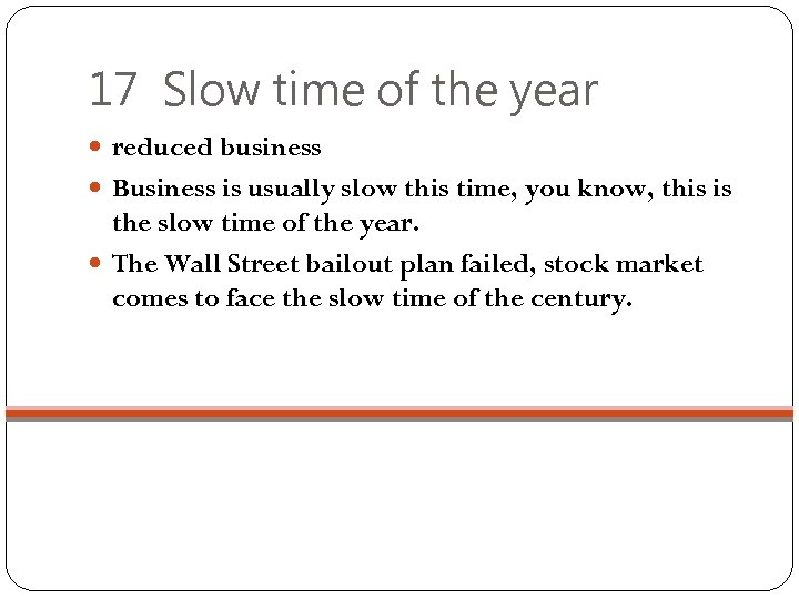 17 Slow time of the year reduced business Business is usually slow this time,