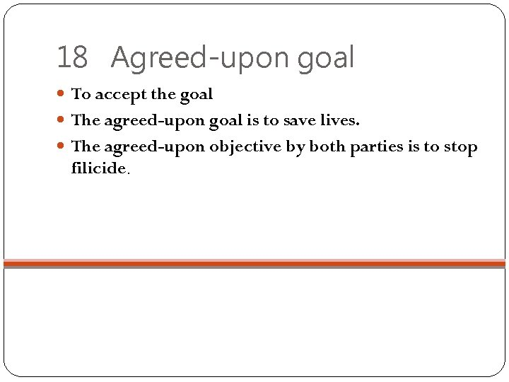 18 Agreed-upon goal To accept the goal The agreed-upon goal is to save lives.