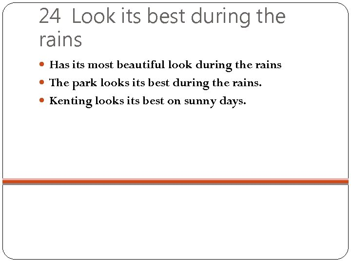 24 Look its best during the rains Has its most beautiful look during the