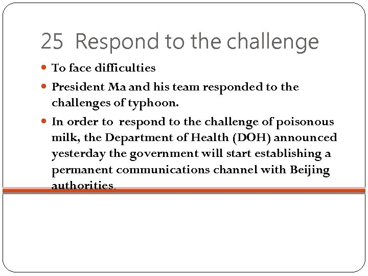 25 Respond to the challenge To face difficulties President Ma and his team responded