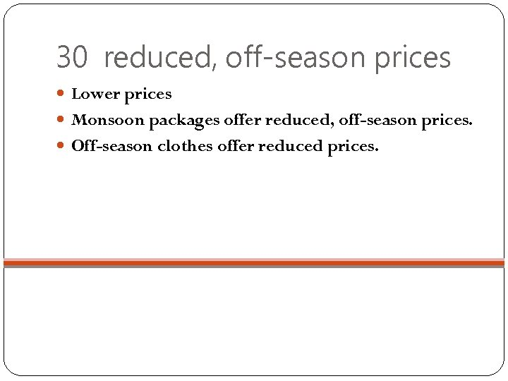 30 reduced, off-season prices Lower prices Monsoon packages offer reduced, off-season prices. Off-season clothes