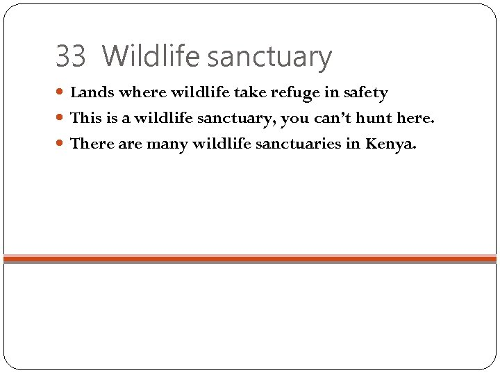 33 Wildlife sanctuary Lands where wildlife take refuge in safety This is a wildlife