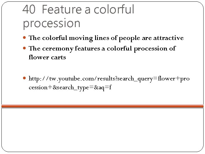 40 Feature a colorful procession The colorful moving lines of people are attractive The