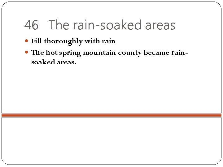 46 The rain-soaked areas Fill thoroughly with rain The hot spring mountain county became