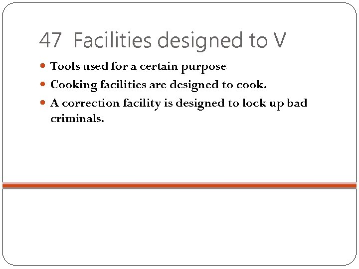 47 Facilities designed to V Tools used for a certain purpose Cooking facilities are