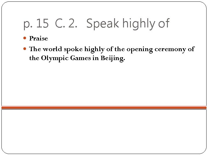 p. 15 C. 2. Speak highly of Praise The world spoke highly of the