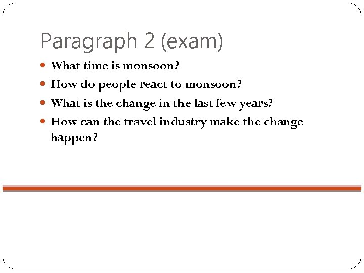 Paragraph 2 (exam) What time is monsoon? How do people react to monsoon? What
