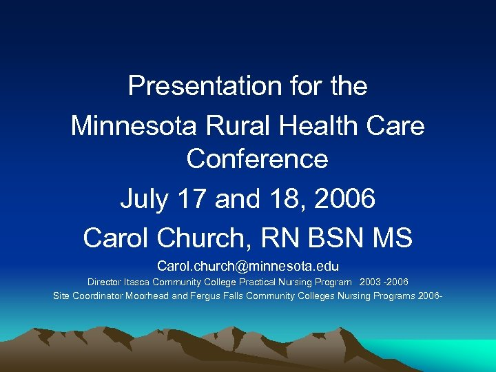 Presentation for the Minnesota Rural Health Care Conference July 17 and 18, 2006 Carol