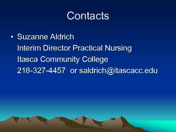 Contacts • Suzanne Aldrich Interim Director Practical Nursing Itasca Community College 218 -327 -4457