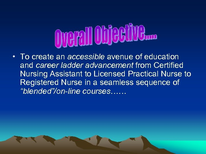 • To create an accessible avenue of education and career ladder advancement from
