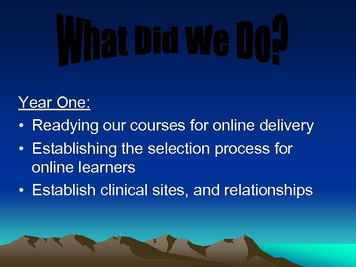 Year One: • Readying our courses for online delivery • Establishing the selection process
