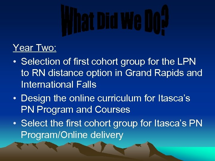 Year Two: • Selection of first cohort group for the LPN to RN distance