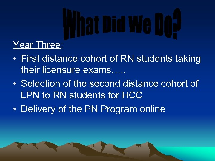 Year Three: • First distance cohort of RN students taking their licensure exams…. .