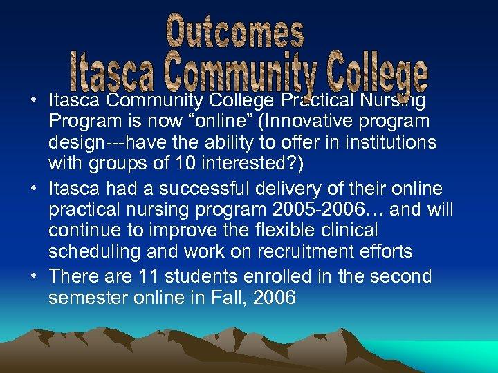 "• Itasca Community College Practical Nursing Program is now ""online"" (Innovative program design---have"