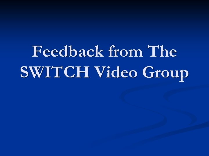 Feedback from The SWITCH Video Group