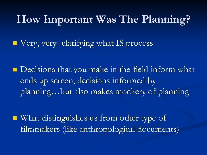 How Important Was The Planning? n Very, very- clarifying what IS process n Decisions