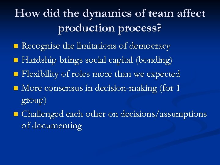 How did the dynamics of team affect production process? Recognise the limitations of democracy