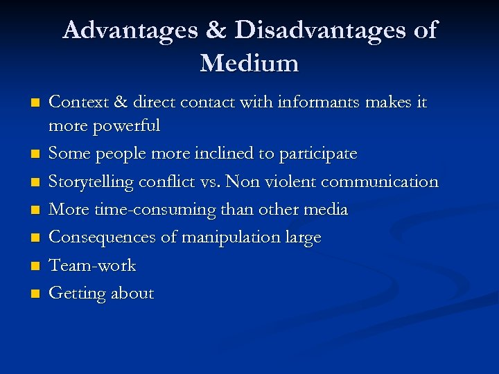Advantages & Disadvantages of Medium n n n n Context & direct contact with