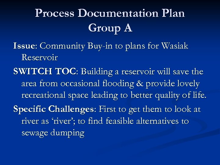Process Documentation Plan Group A Issue: Community Buy-in to plans for Wasiak Reservoir SWITCH