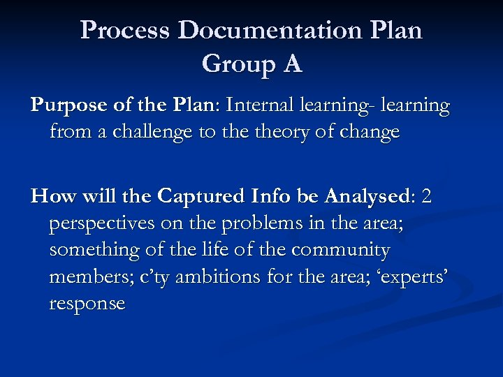 Process Documentation Plan Group A Purpose of the Plan: Internal learning- learning from a