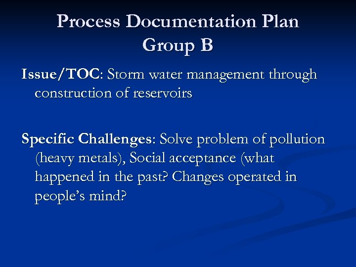 Process Documentation Plan Group B Issue/TOC: Storm water management through construction of reservoirs Specific