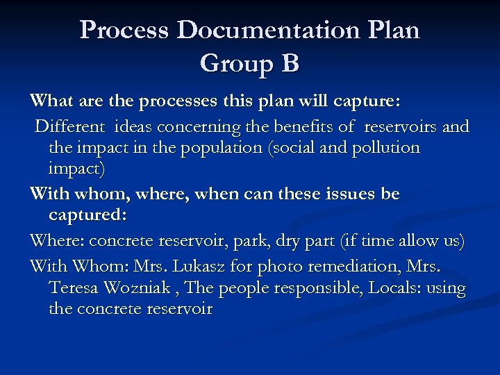 Process Documentation Plan Group B What are the processes this plan will capture: Different
