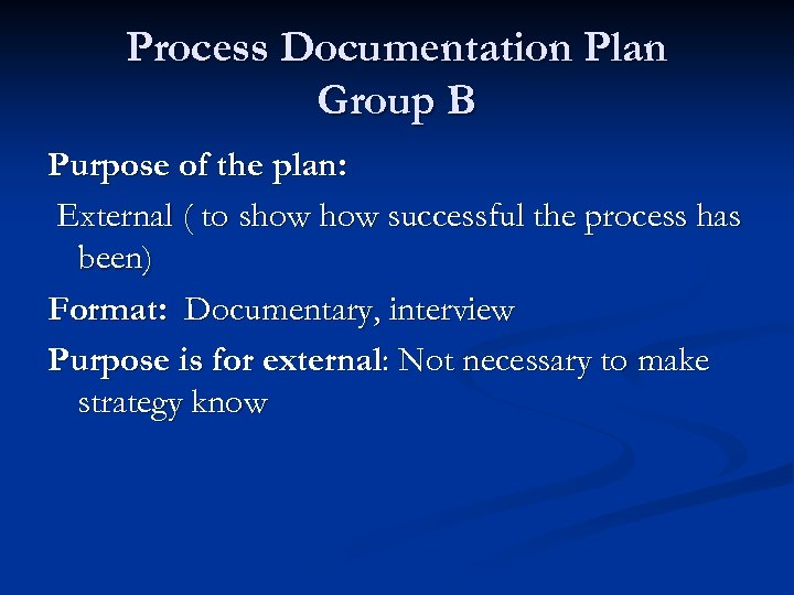 Process Documentation Plan Group B Purpose of the plan: External ( to show successful