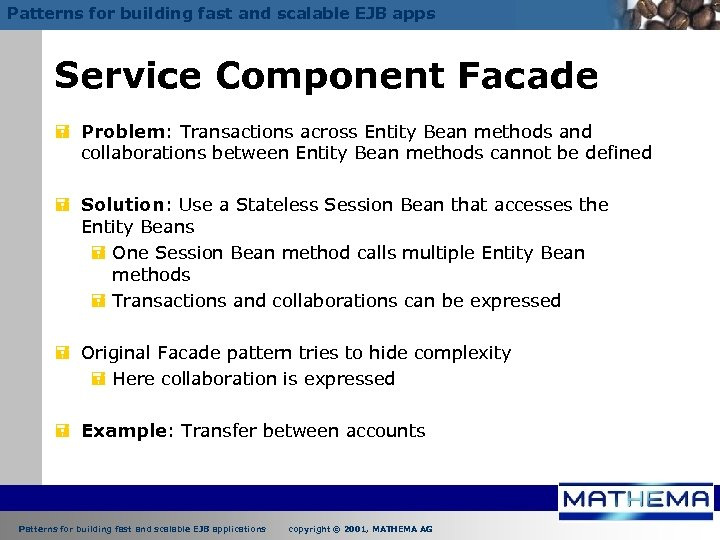 Patterns for building fast and scalable EJB apps Service Component Facade = Problem: Transactions