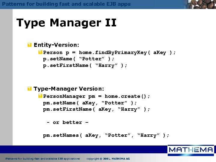 Patterns for building fast and scalable EJB apps Type Manager II = Entity-Version: =