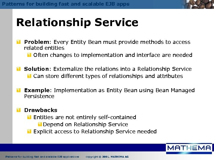 Patterns for building fast and scalable EJB apps Relationship Service = Problem: Every Entity
