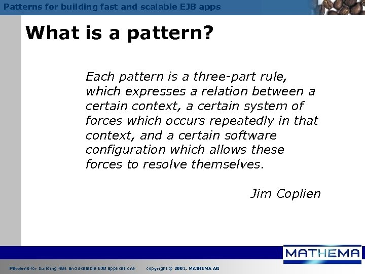 Patterns for building fast and scalable EJB apps What is a pattern? Each pattern