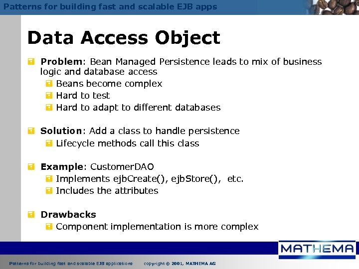Patterns for building fast and scalable EJB apps Data Access Object = Problem: Bean