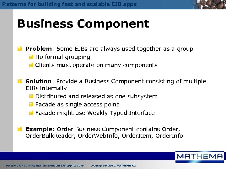 Patterns for building fast and scalable EJB apps Business Component = Problem: Some EJBs