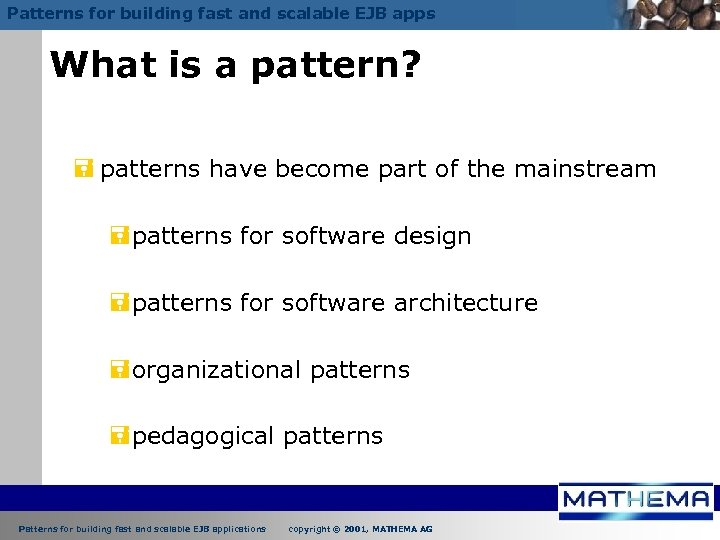 Patterns for building fast and scalable EJB apps What is a pattern? = patterns