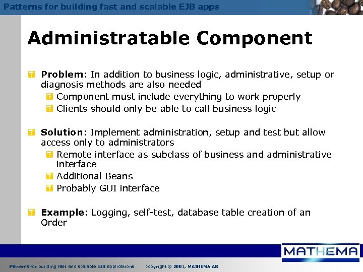Patterns for building fast and scalable EJB apps Administratable Component = Problem: In addition