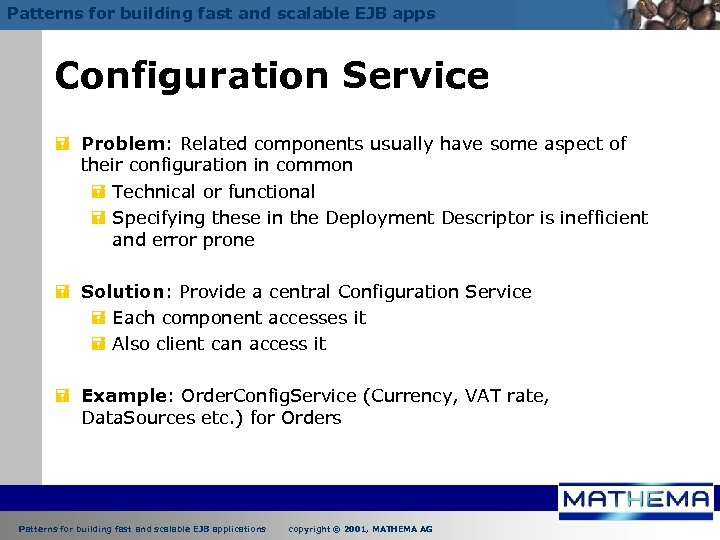 Patterns for building fast and scalable EJB apps Configuration Service = Problem: Related components